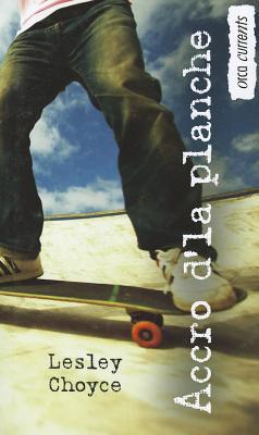 Accro D'la Planche / Skate Freak By Choyce, Lesley