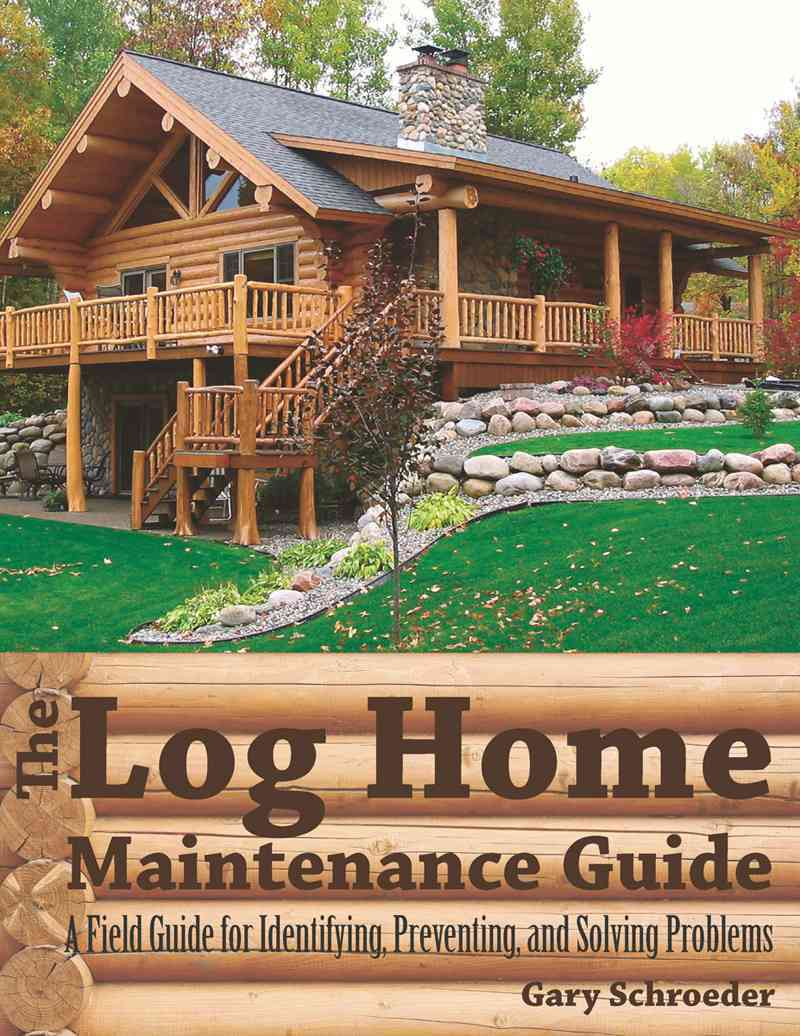 The Log Home Maintenance Guide By Schroeder, Gary